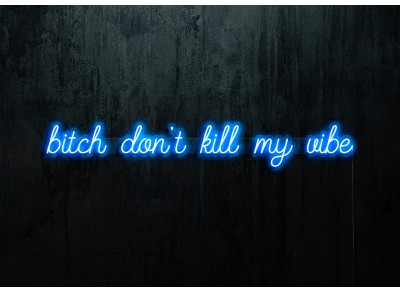 "Neon Led ""Bitch don´t kill my vibe"""