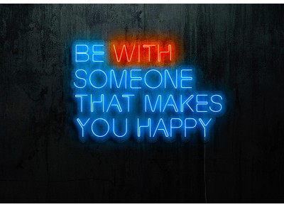 "Neon Led ""Be with someone that makes you happy"""