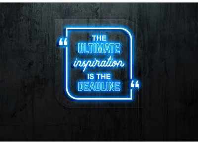 "Neon Led ""The ultimate inspiration is the deadline"""