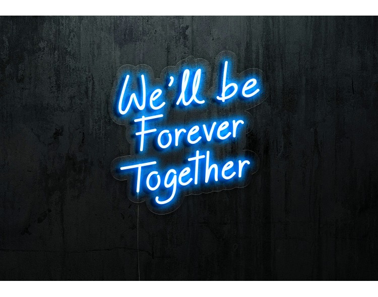 """Neon Led """"We'll be Forever..."""