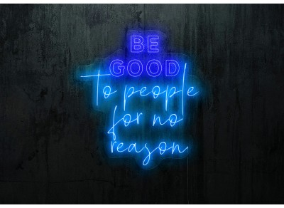 "Neon Led ""Be Good to people for no reason"""